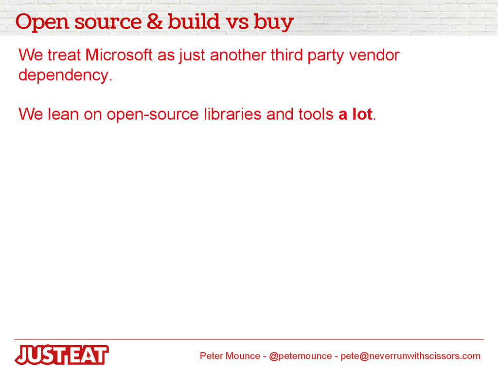 Open source & build vs buy We treat Microsoft a...