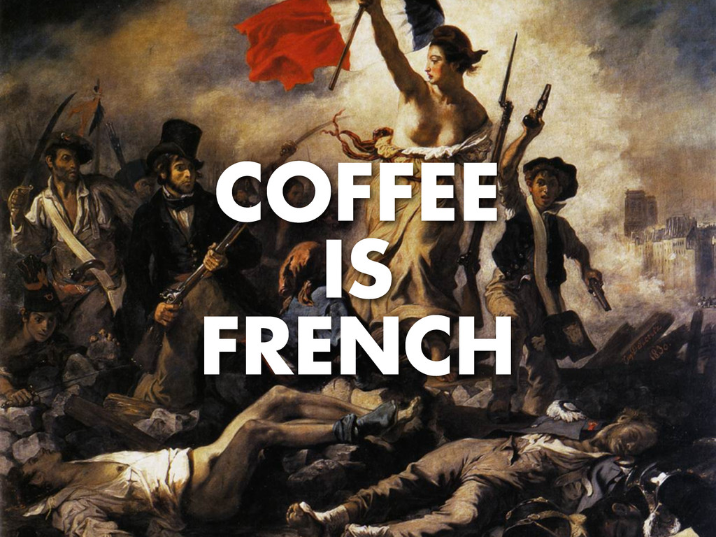 COFFEE IS FRENCH