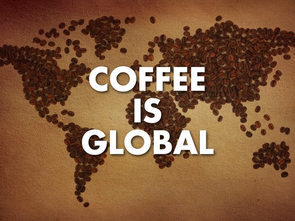 COFFEE IS GLOBAL