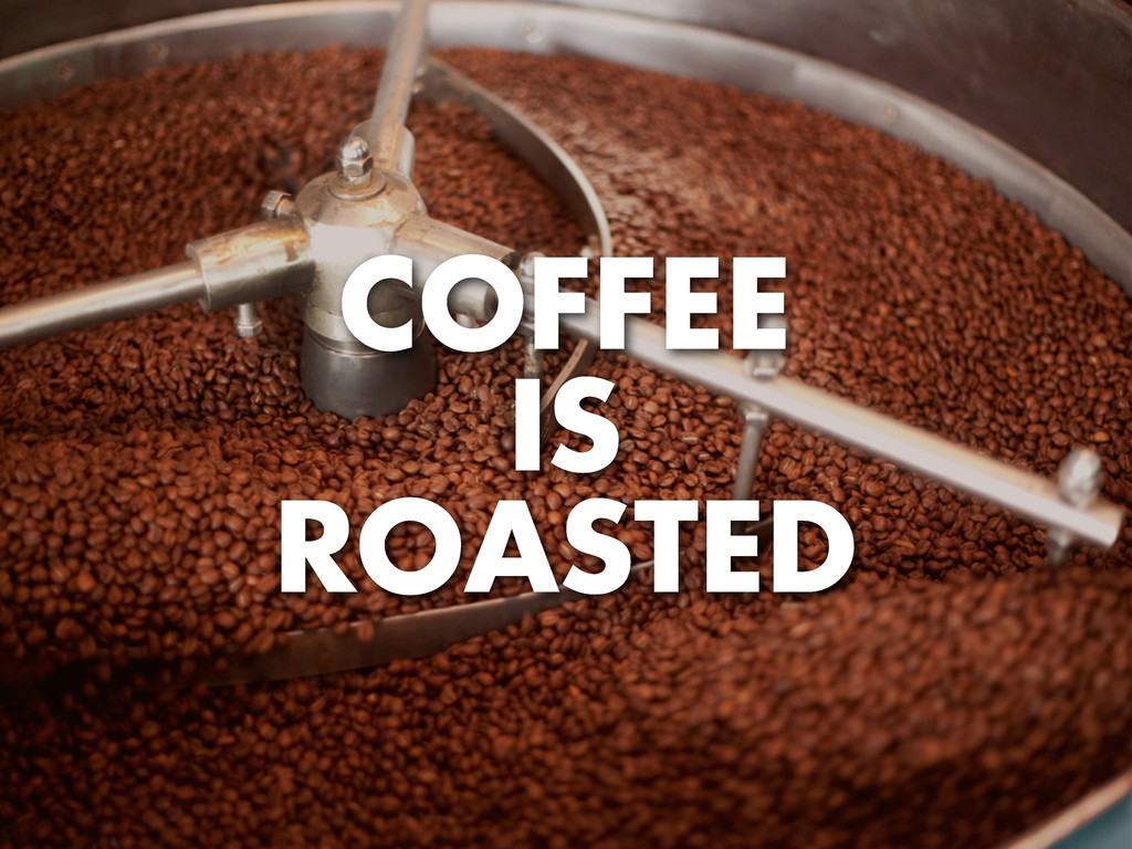 COFFEE IS ROASTED