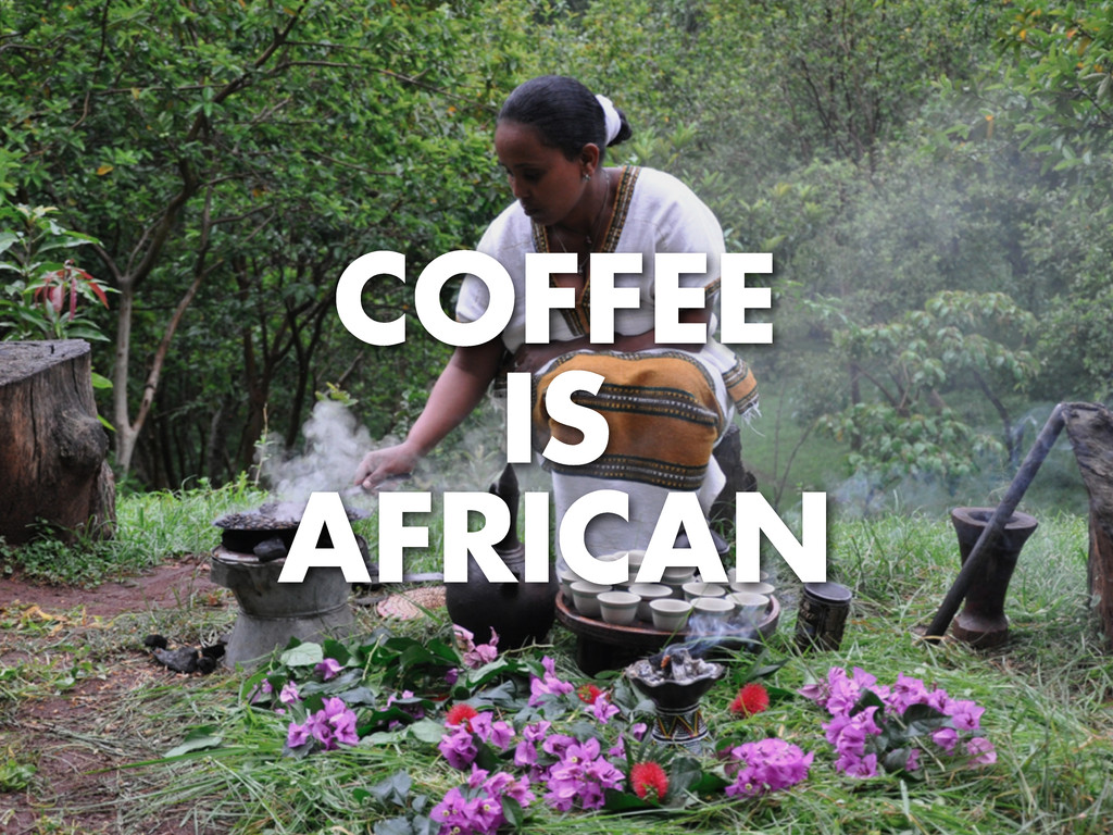 COFFEE IS AFRICAN