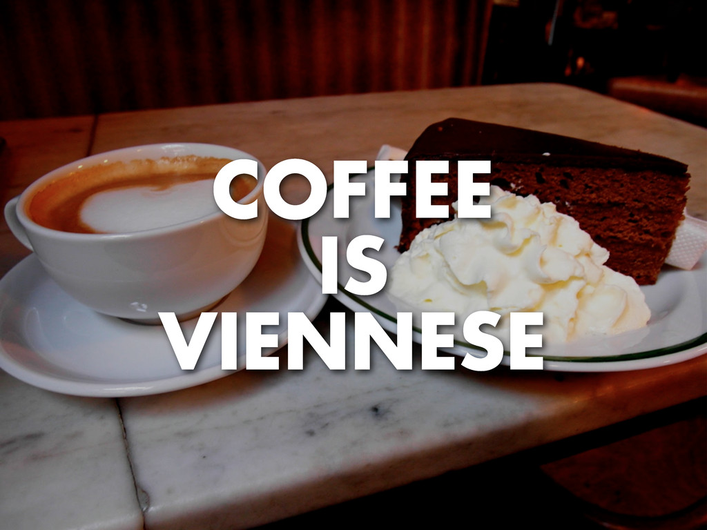 COFFEE IS VIENNESE