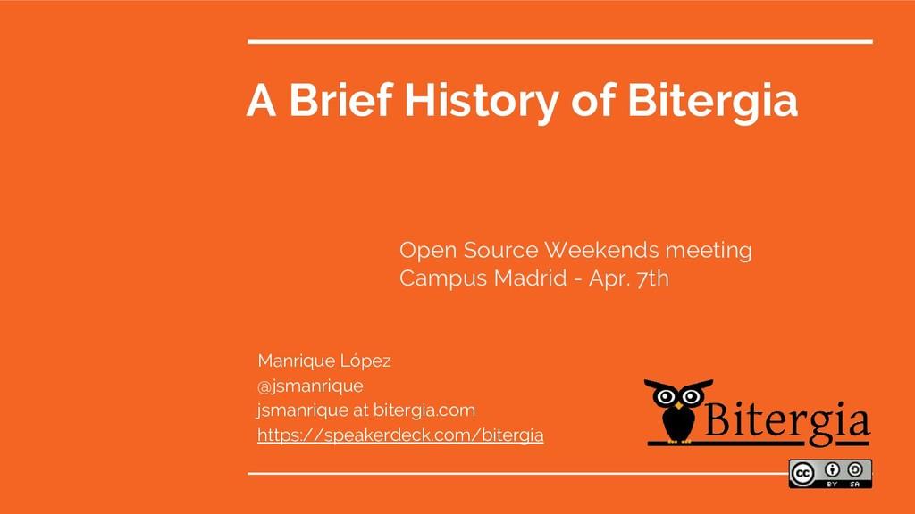 A Brief History of Bitergia Manrique López @jsm...