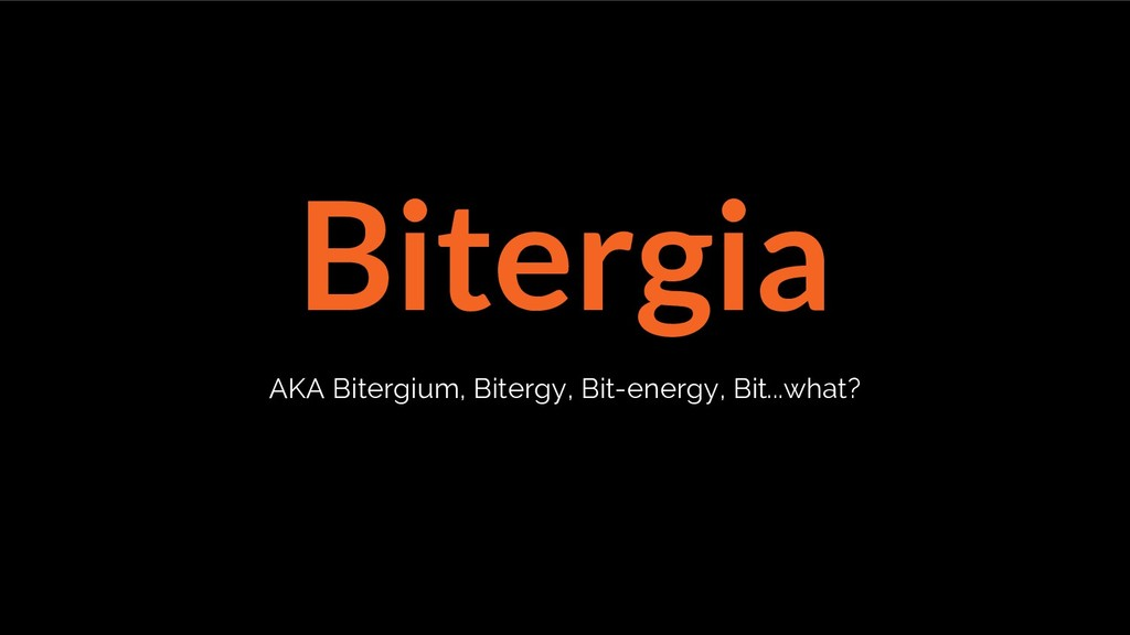 Bitergia AKA Bitergium, Bitergy, Bit-energy, Bi...