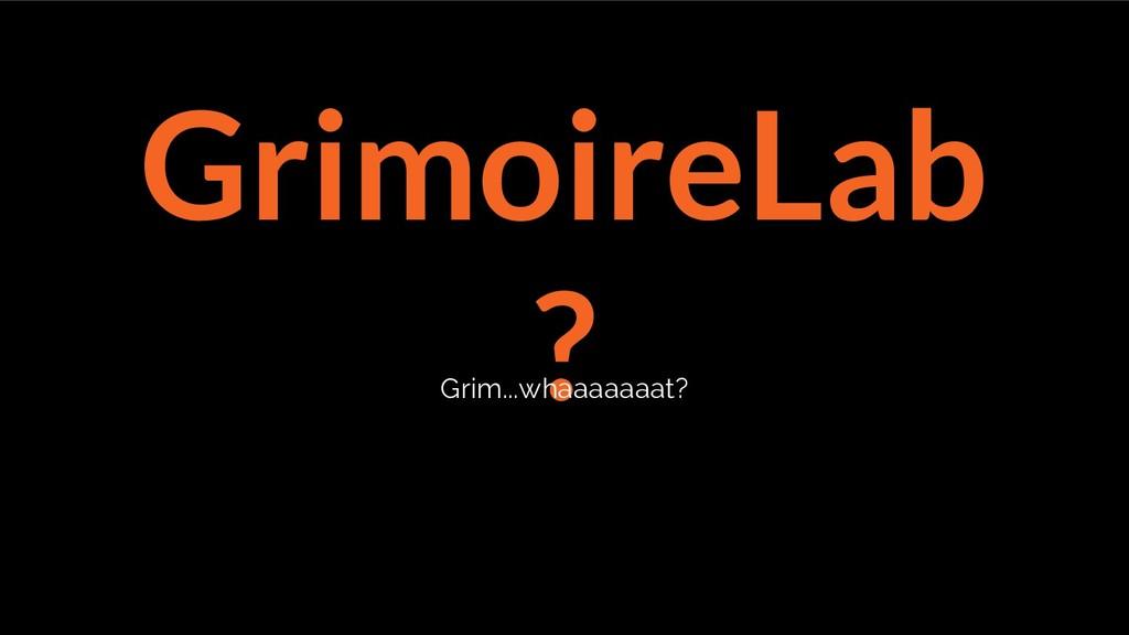 GrimoireLab ? Grim...whaaaaaaat?