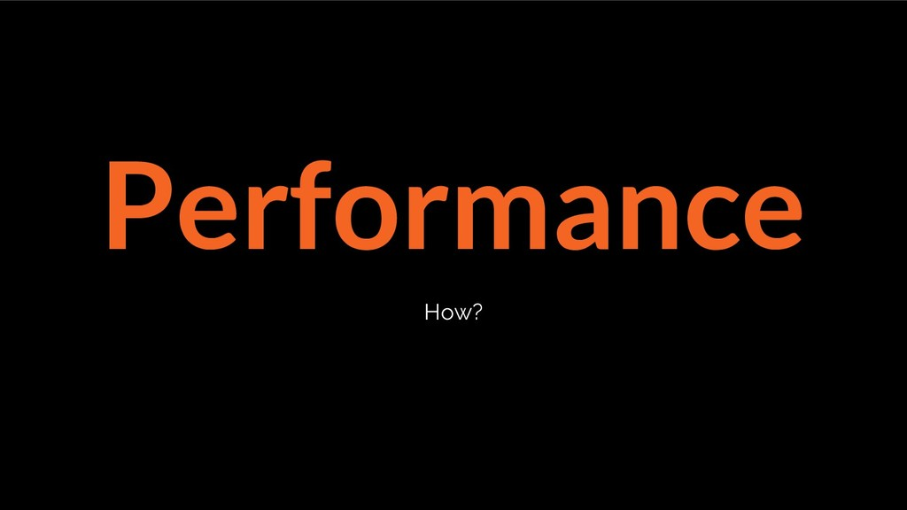 Performance How?