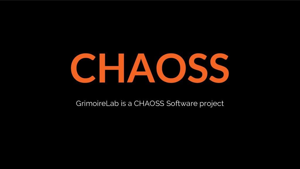 CHAOSS GrimoireLab is a CHAOSS Software project
