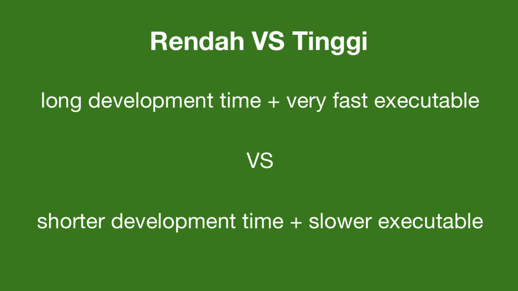 long development time + very fast executable VS...