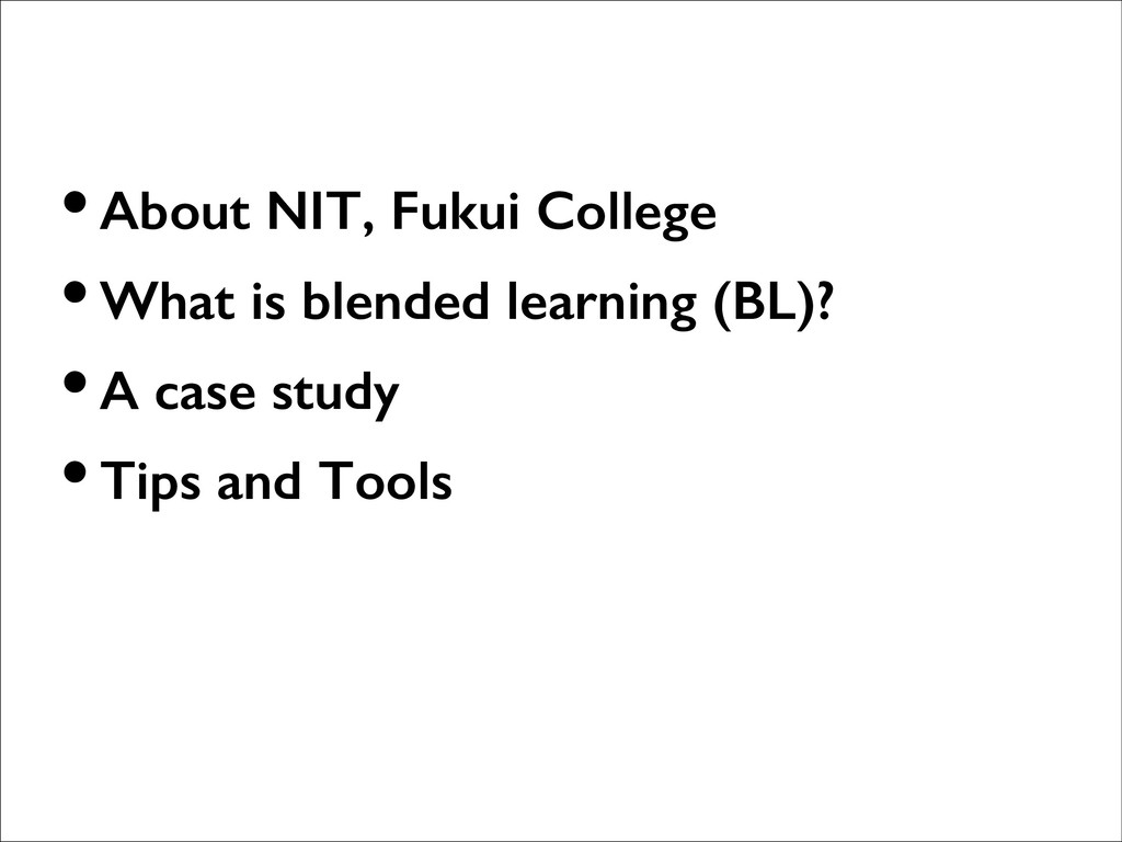•About NIT, Fukui College •What is blended lear...