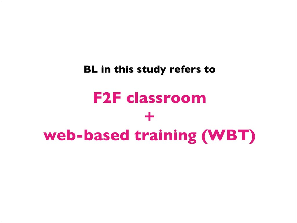 BL in this study refers to F2F classroom + web-...
