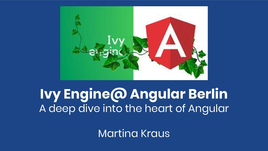Ivy Engine@ Angular Berlin A deep dive into the...