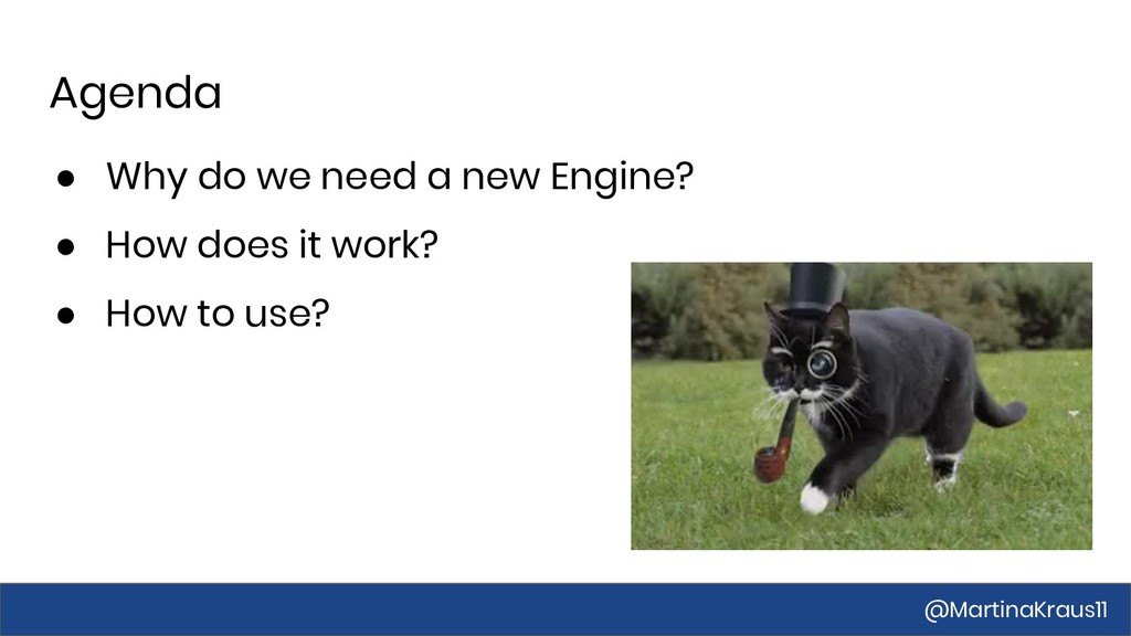 Agenda ● Why do we need a new Engine? ● How doe...