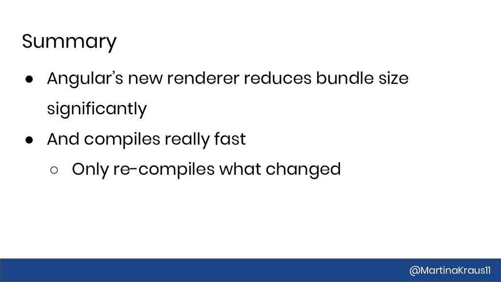 Summary ● Angular's new renderer reduces bundle...
