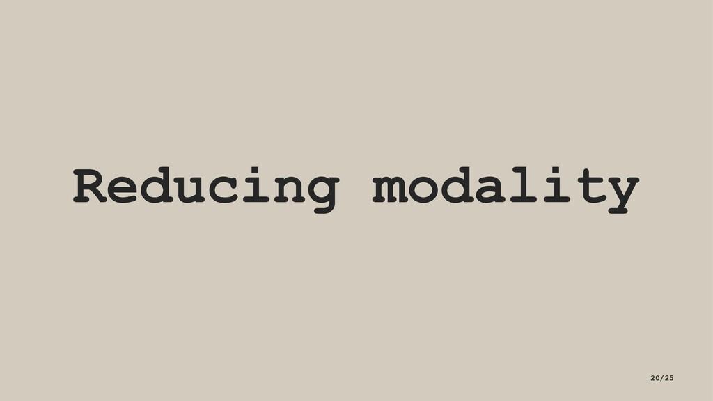 Reducing modality 20/25