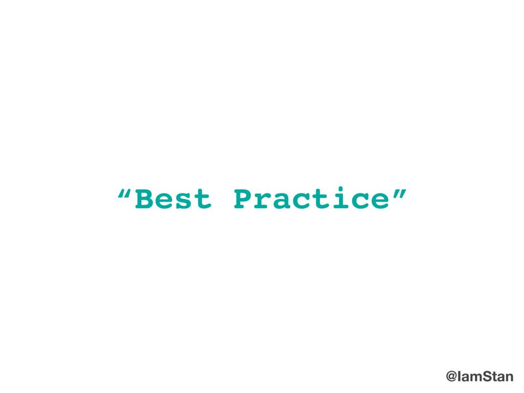 """@IamStan """"Best Practice"""""""