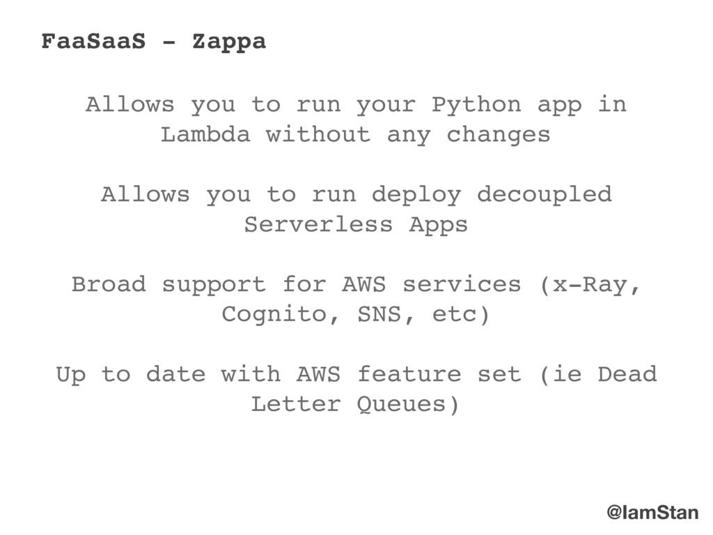 @IamStan FaaSaaS - Zappa Allows you to run your...