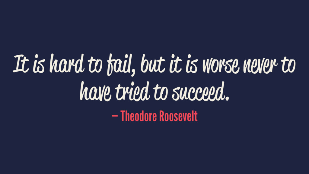 It is hard to fail, but it is worse never to ha...