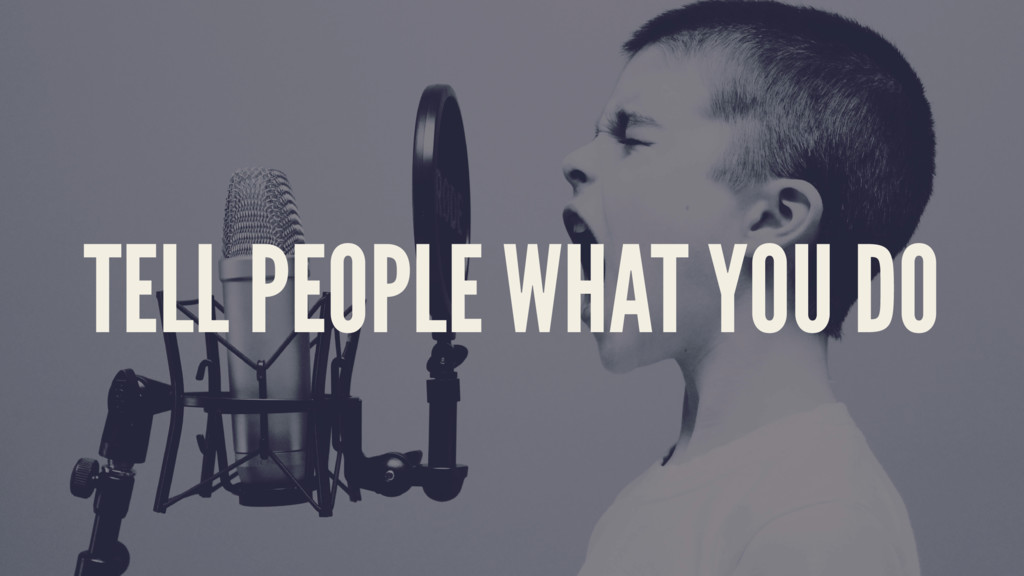 TELL PEOPLE WHAT YOU DO