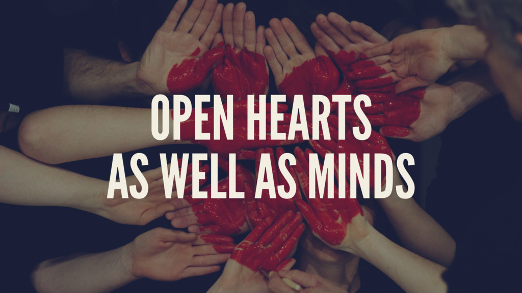 OPEN HEARTS AS WELL AS MINDS