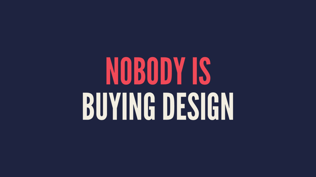 NOBODY IS BUYING DESIGN