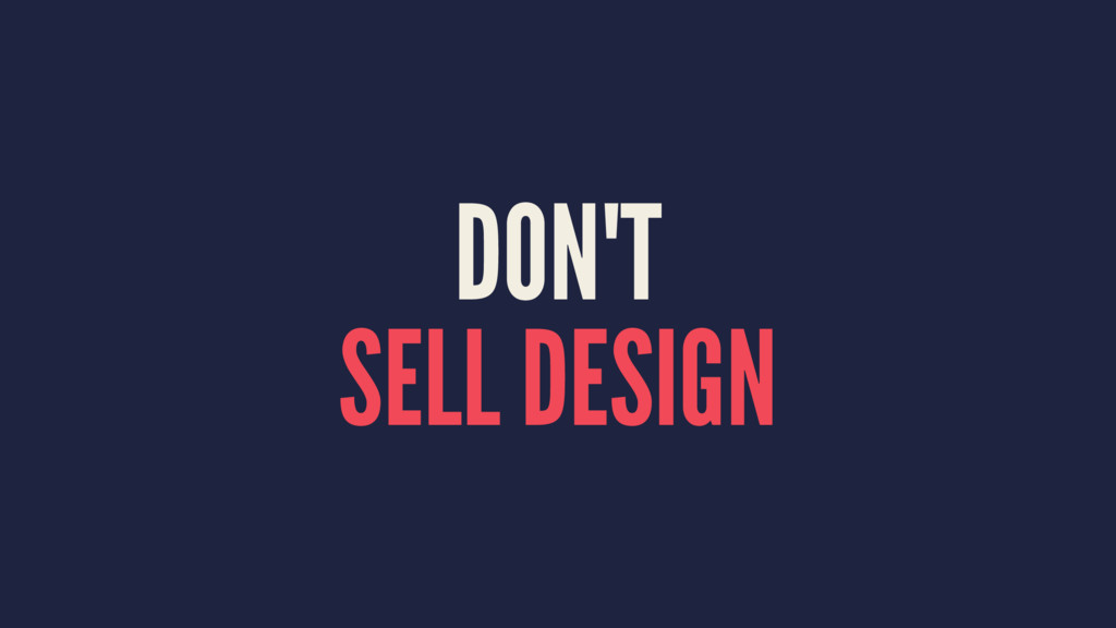 DON'T SELL DESIGN