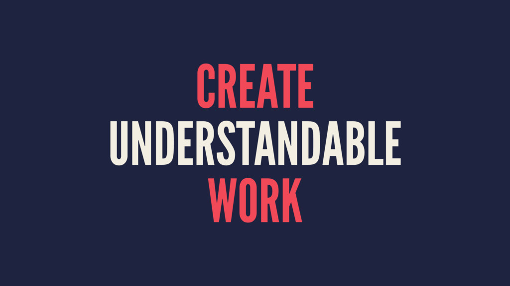 CREATE UNDERSTANDABLE WORK