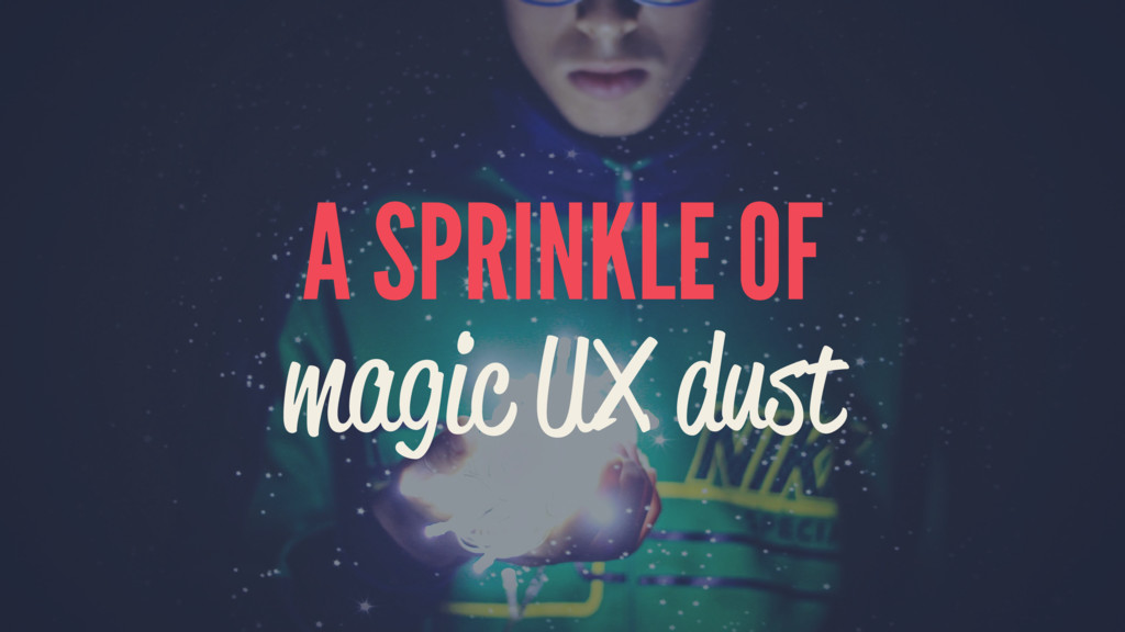A SPRINKLE OF magic UX dust