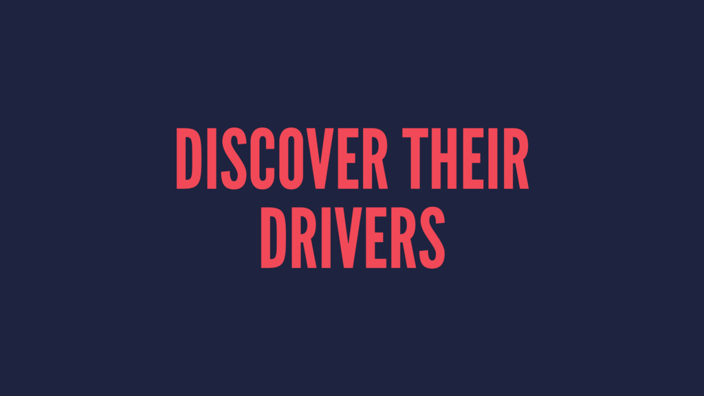 DISCOVER THEIR DRIVERS