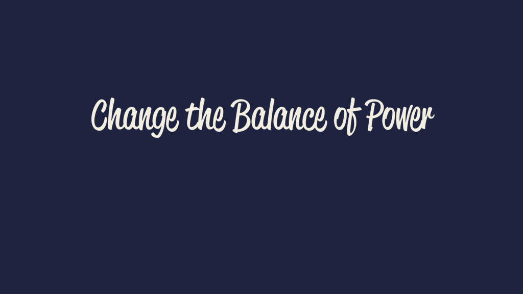 Change the Balance of Power