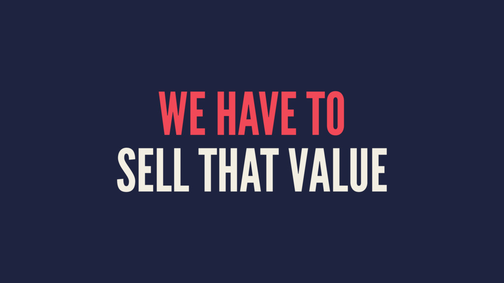 WE HAVE TO SELL THAT VALUE