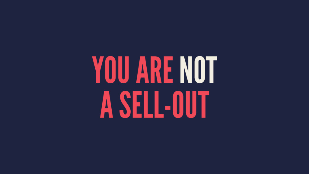 YOU ARE NOT A SELL-OUT