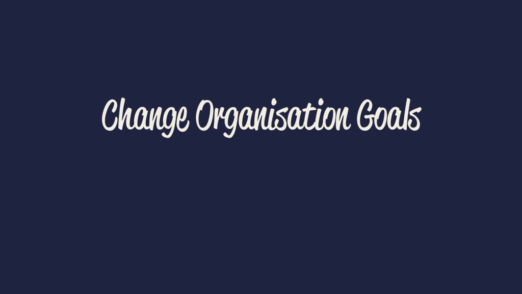 Change Organisation Goals