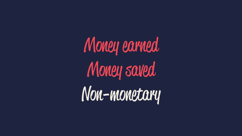 Money earned Money saved Non-monetary