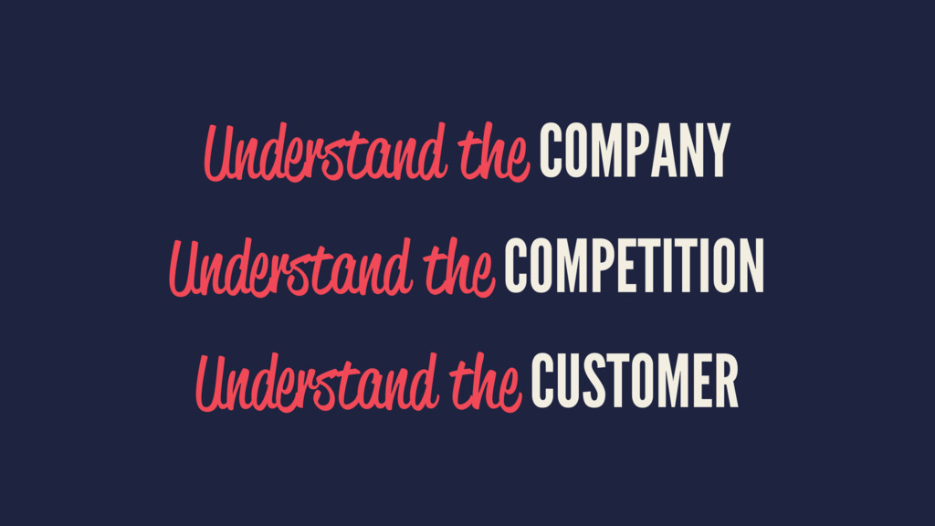 Understand the COMPANY Understand the COMPETITI...