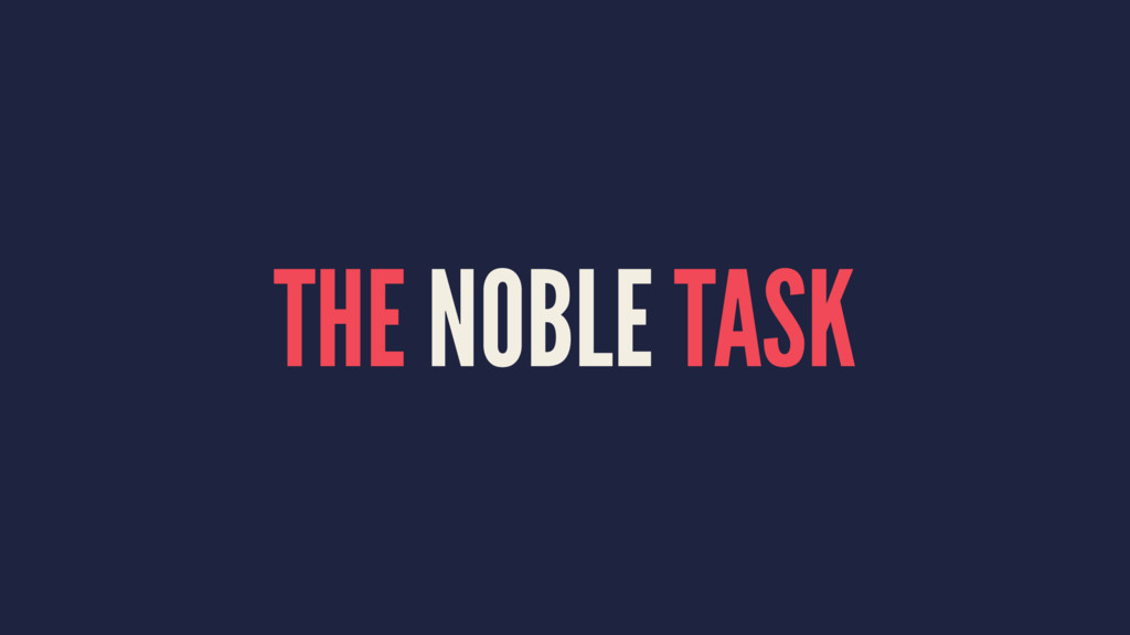 THE NOBLE TASK