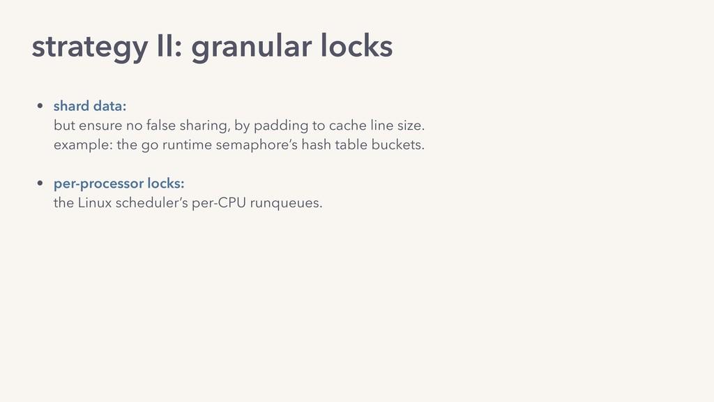 strategy II: granular locks • shard data: but ...