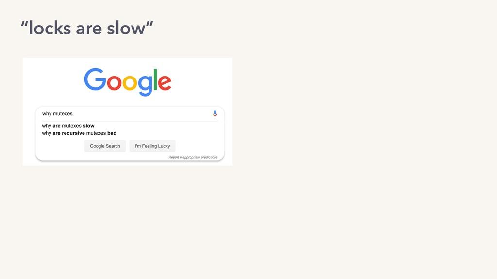 """locks are slow"""