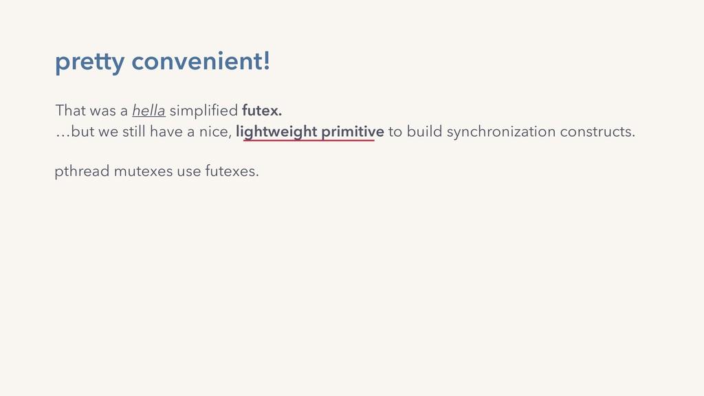 pretty convenient! pthread mutexes use futexes....