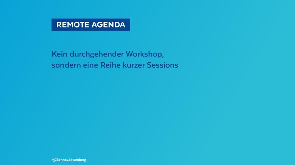 REMOTE AGENDA Kein durchgehender Workshop, s...