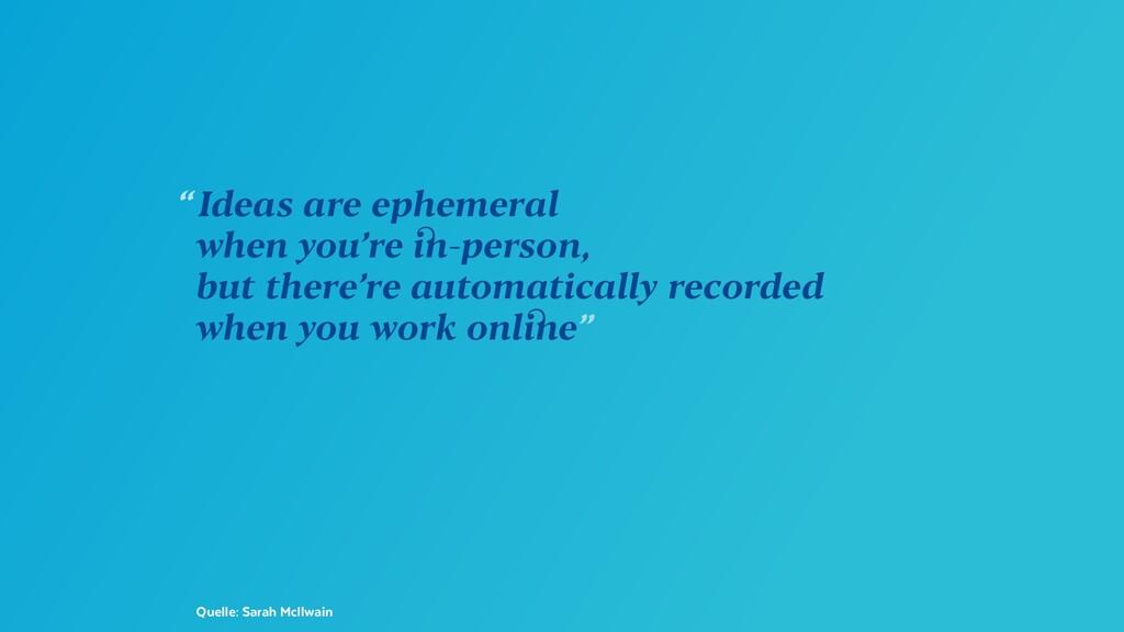 "Quelle: Sarah McIlwain ""Ideas are ephemeral wh..."