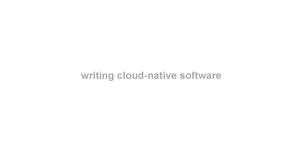 writing cloud-native software