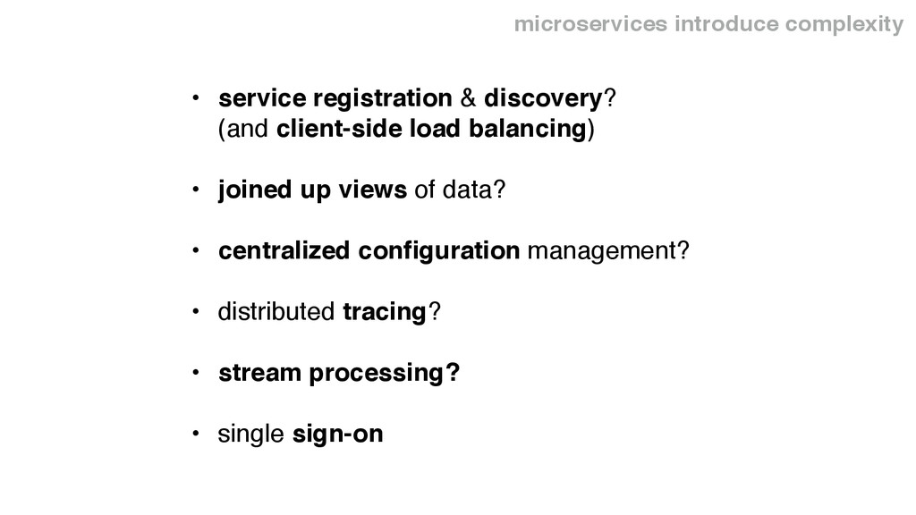 microservices introduce complexity • service re...