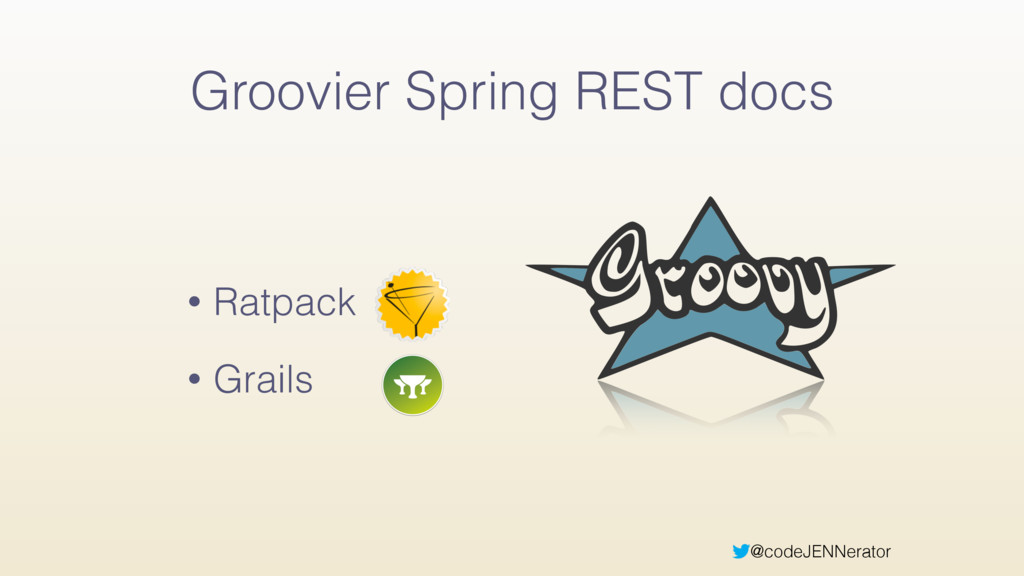 @codeJENNerator Groovier Spring REST docs • Rat...
