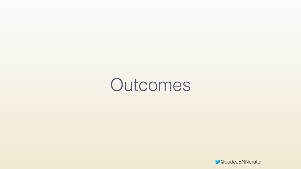 @codeJENNerator Outcomes