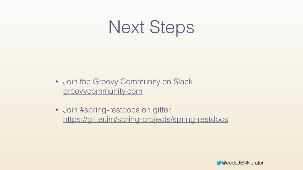 @codeJENNerator Next Steps • Join the Groovy Co...