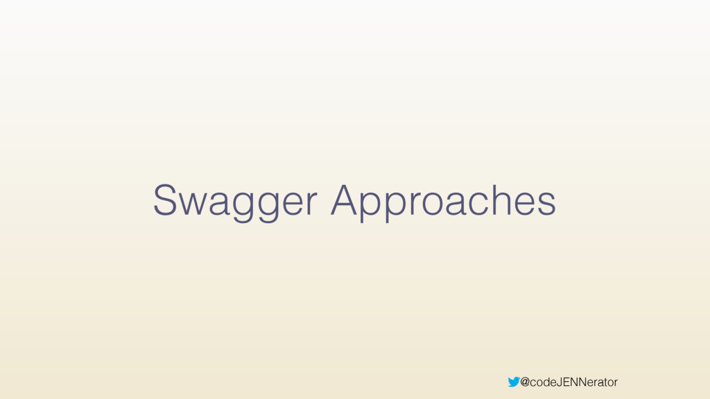 @codeJENNerator Swagger Approaches