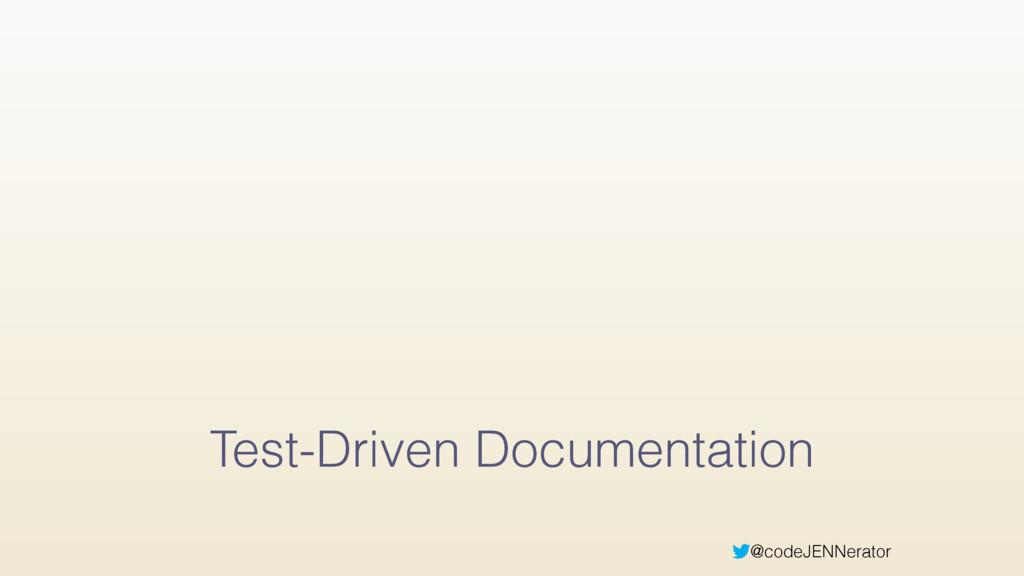 @codeJENNerator Test-Driven Documentation