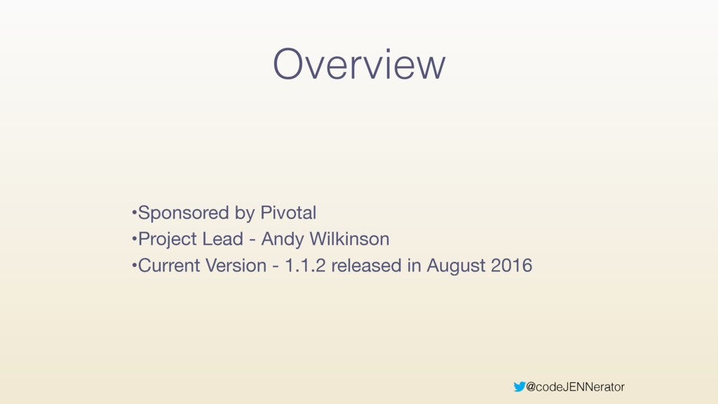 @codeJENNerator Overview •Sponsored by Pivotal ...