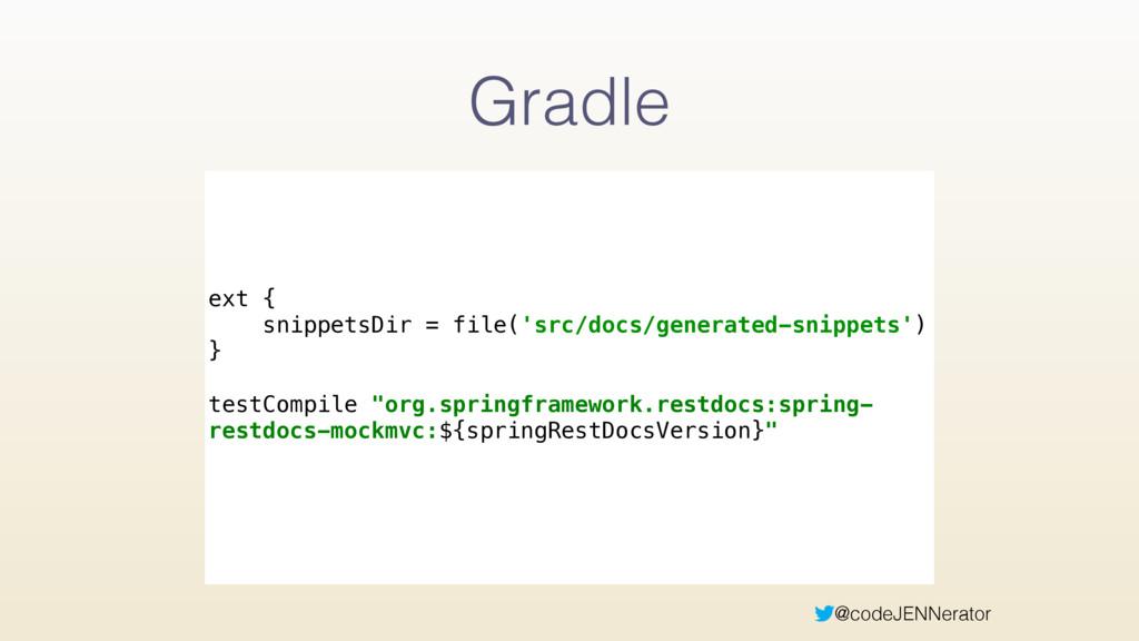 @codeJENNerator Gradle ext { snippetsDir = fil...