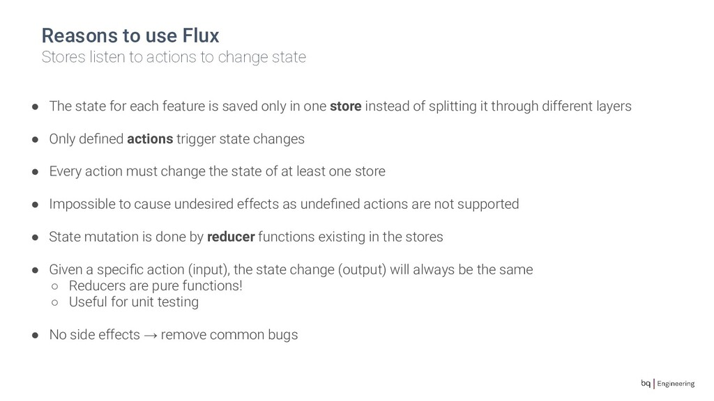Reasons to use Flux Stores listen to actions to...
